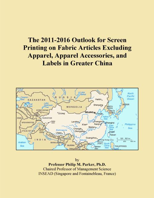 The 2011-2016 Outlook for Screen Printing on Fabric Articles Excluding Apparel, Apparel Accessories, and Labels in Greater China - Product Image