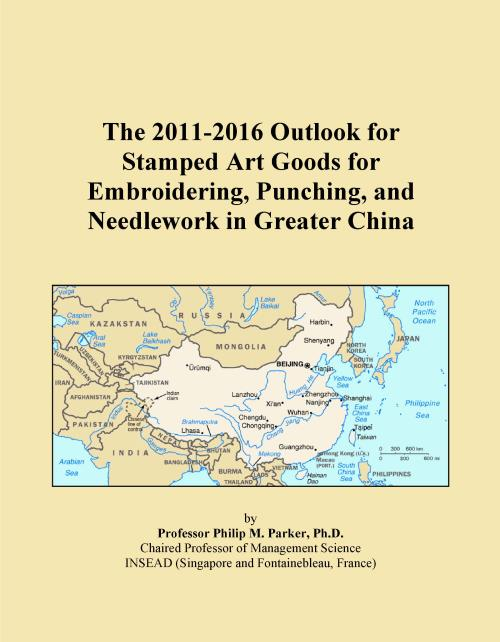 The 2011-2016 Outlook for Stamped Art Goods for Embroidering, Punching, and Needlework in Greater China - Product Image