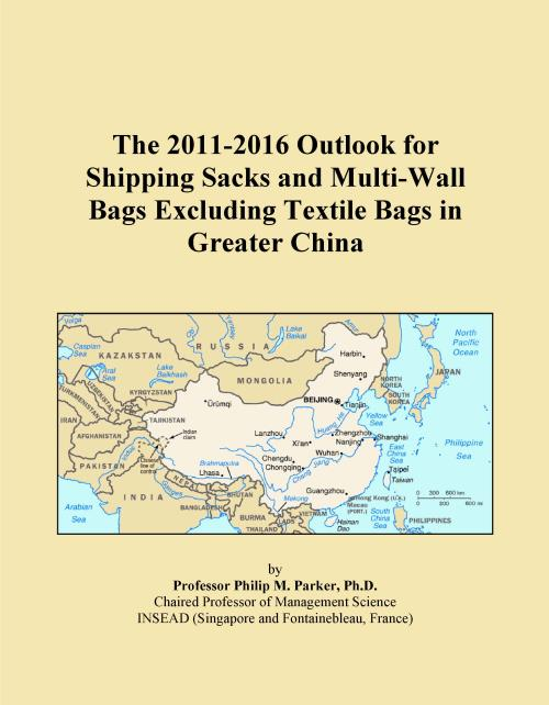 The 2011-2016 Outlook for Shipping Sacks and Multi-Wall Bags Excluding Textile Bags in Greater China - Product Image