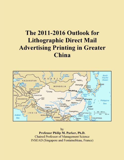 The 2011-2016 Outlook for Lithographic Direct Mail Advertising Printing in Greater China - Product Image