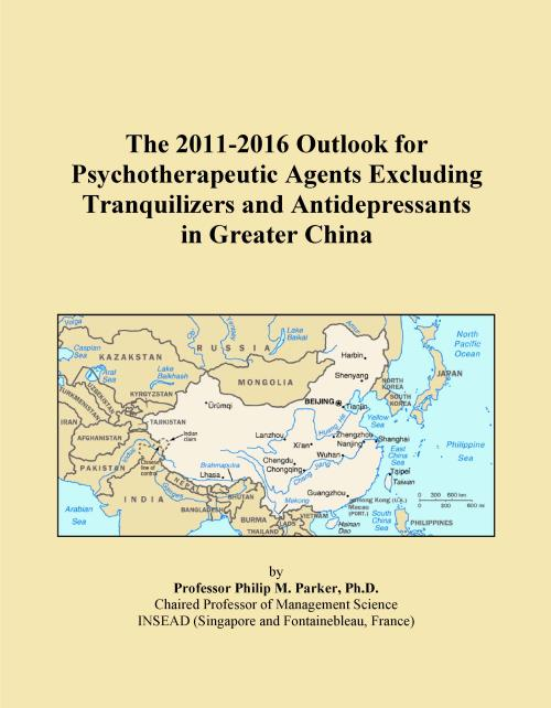 The 2011-2016 Outlook for Psychotherapeutic Agents Excluding Tranquilizers and Antidepressants in Greater China - Product Image