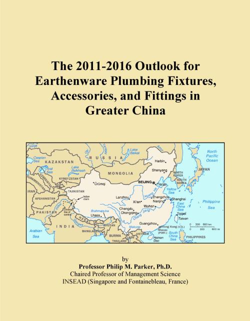 The 2011-2016 Outlook for Earthenware Plumbing Fixtures, Accessories, and Fittings in Greater China - Product Image