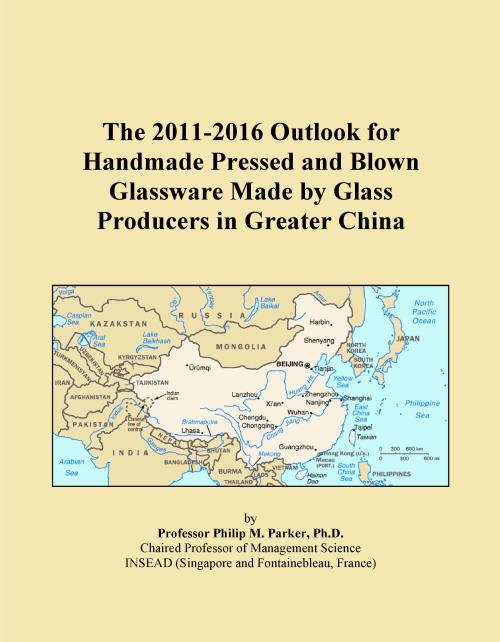 The 2011-2016 Outlook for Handmade Pressed and Blown Glassware Made by Glass Producers in Greater China - Product Image