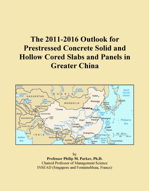 The 2011-2016 Outlook for Prestressed Concrete Solid and Hollow Cored Slabs and Panels in Greater China - Product Image