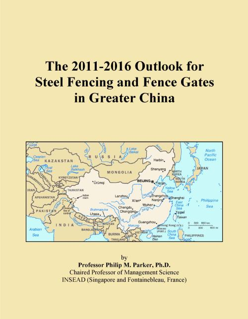 The 2011-2016 Outlook for Steel Fencing and Fence Gates in Greater China - Product Image