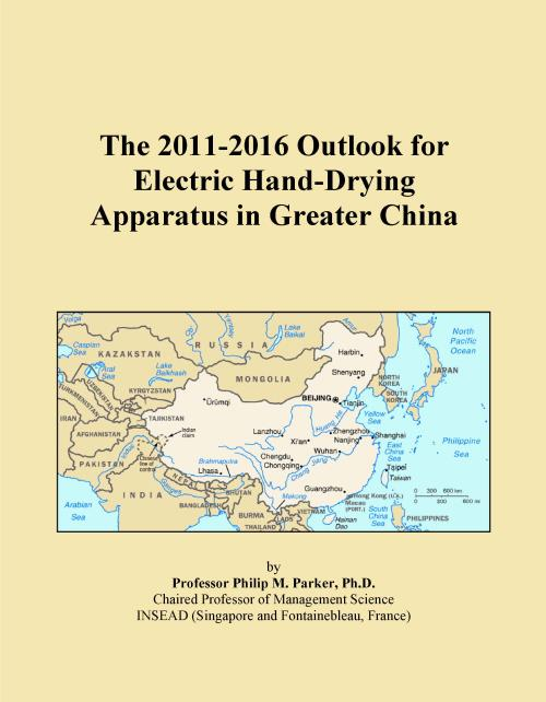 The 2011-2016 Outlook for Electric Hand-Drying Apparatus in Greater China - Product Image