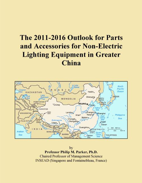 The 2011-2016 Outlook for Parts and Accessories for Non-Electric Lighting Equipment in Greater China - Product Image