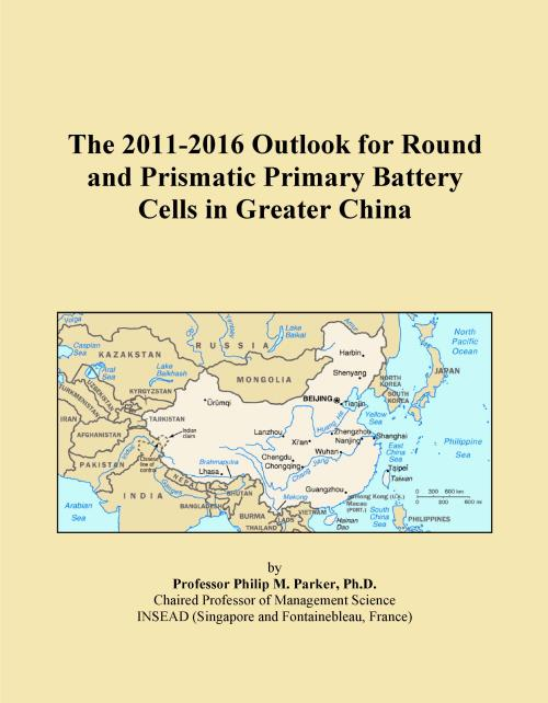 The 2011-2016 Outlook for Round and Prismatic Primary Battery Cells in Greater China - Product Image