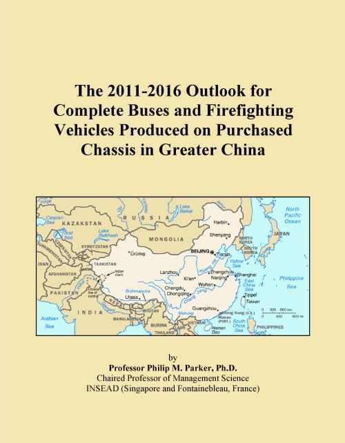 The 2011-2016 Outlook for Complete Buses and Firefighting Vehicles Produced on Purchased Chassis in Greater China - Product Image