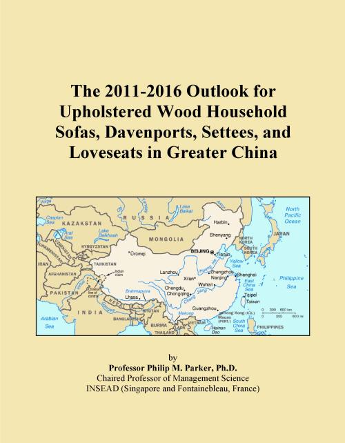 The 2011-2016 Outlook for Upholstered Wood Household Sofas, Davenports, Settees, and Loveseats in Greater China - Product Image