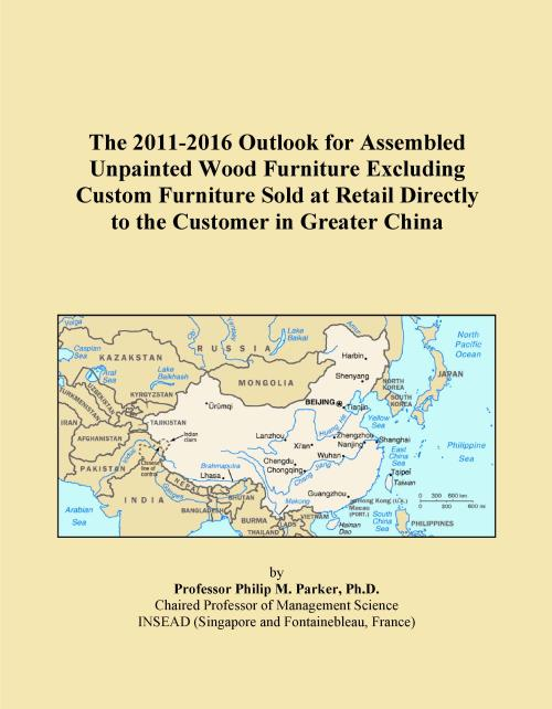 The 2011-2016 Outlook for Assembled Unpainted Wood Furniture Excluding Custom Furniture Sold at Retail Directly to the Customer in Greater China - Product Image