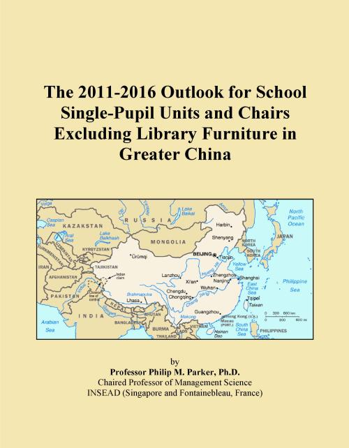 The 2011-2016 Outlook for School Single-Pupil Units and Chairs Excluding Library Furniture in Greater China - Product Image