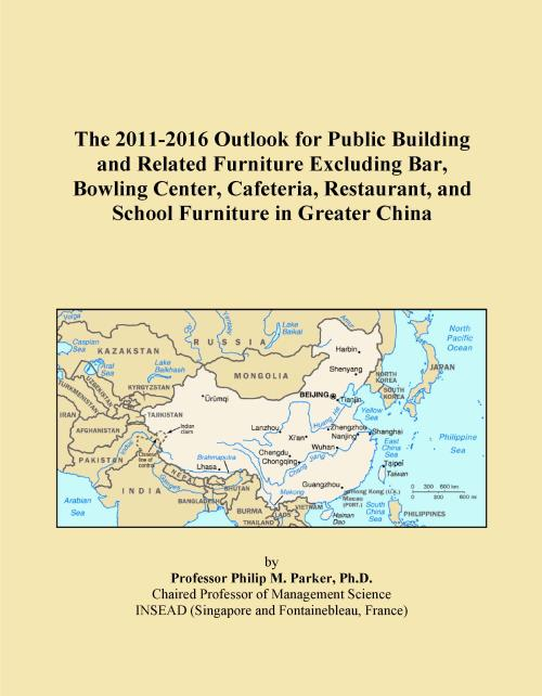 The 2011-2016 Outlook for Public Building and Related Furniture Excluding Bar, Bowling Center, Cafeteria, Restaurant, and School Furniture in Greater China - Product Image