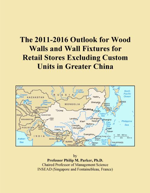 The 2011-2016 Outlook for Wood Walls and Wall Fixtures for Retail Stores Excluding Custom Units in Greater China - Product Image