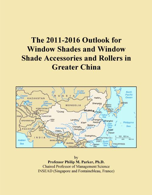 The 2011-2016 Outlook for Window Shades and Window Shade Accessories and Rollers in Greater China - Product Image