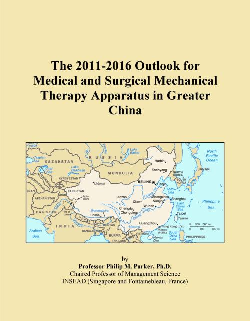 The 2011-2016 Outlook for Medical and Surgical Mechanical Therapy Apparatus in Greater China - Product Image