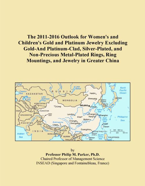 The 2011-2016 Outlook for Women's and Children's Gold and Platinum Jewelry Excluding Gold-And Platinum-Clad, Silver-Plated, and Non-Precious Metal-Plated Rings, Ring Mountings, and Jewelry in Greater China - Product Image