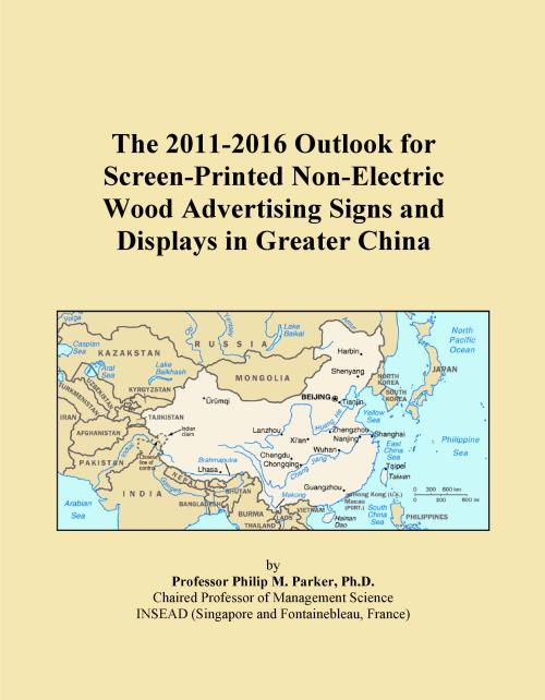 The 2011-2016 Outlook for Screen-Printed Non-Electric Wood Advertising Signs and Displays in Greater China - Product Image