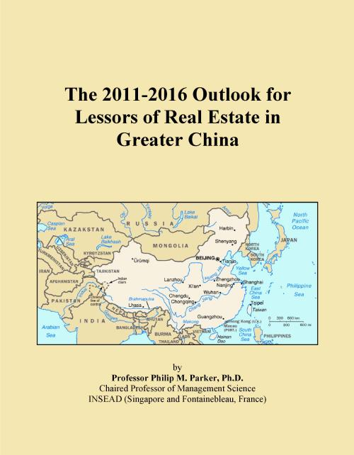 The 2011-2016 Outlook for Lessors of Real Estate in Greater China - Product Image