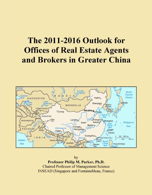 The 2011-2016 Outlook for Offices of Real Estate Agents and Brokers in Greater China - Product Image