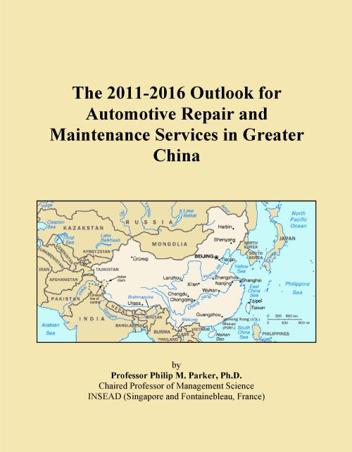 The 2011-2016 Outlook for Automotive Repair and Maintenance Services in Greater China - Product Image