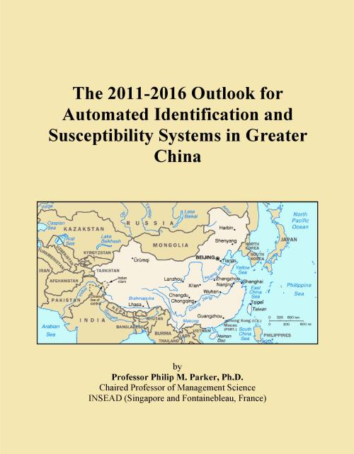 The 2011-2016 Outlook for Automated Identification and Susceptibility Systems in Greater China - Product Image