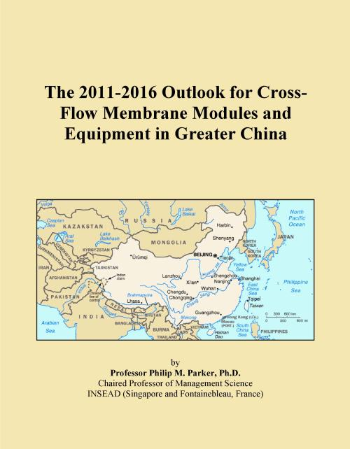 The 2011-2016 Outlook for Cross-Flow Membrane Modules and Equipment in Greater China - Product Image
