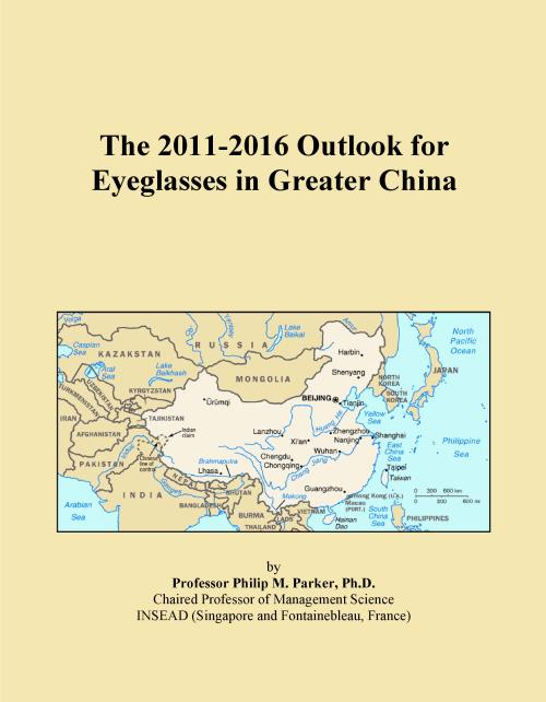 The 2011-2016 Outlook for Eyeglasses in Greater China - Product Image