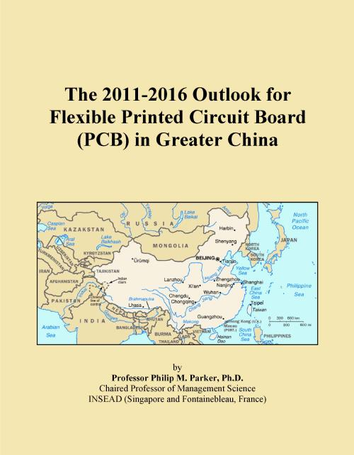The 2011-2016 Outlook for Flexible Printed Circuit Board (PCB) in Greater China - Product Image