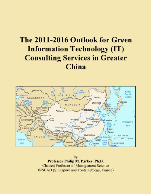 The 2011-2016 Outlook for Green Information Technology (IT) Consulting Services in Greater China - Product Image