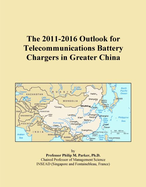 The 2011-2016 Outlook for Telecommunications Battery Chargers in Greater China - Product Image