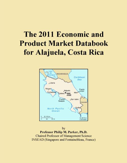 The 2011 Economic and Product Market Databook for Alajuela, Costa Rica - Product Image