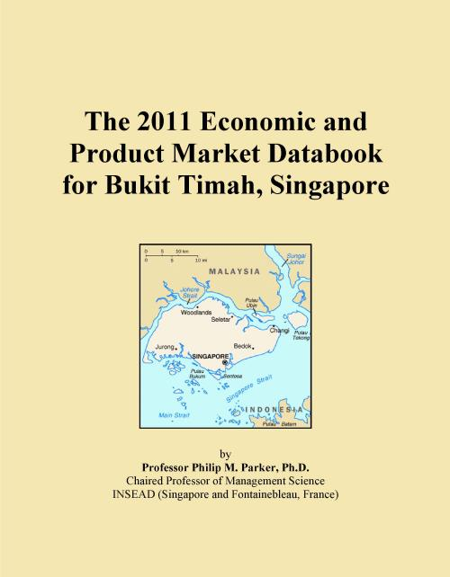 The 2011 Economic and Product Market Databook for Bukit Timah, Singapore - Product Image