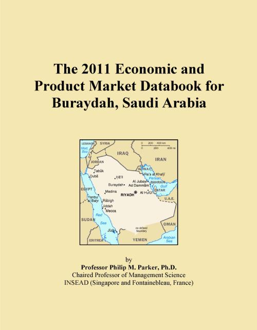 The 2011 Economic and Product Market Databook for Buraydah, Saudi Arabia - Product Image
