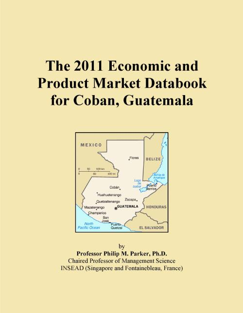 The 2011 Economic and Product Market Databook for Coban, Guatemala - Product Image