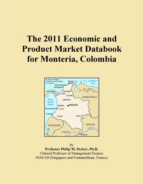 The 2011 Economic and Product Market Databook for Monteria, Colombia - Product Image