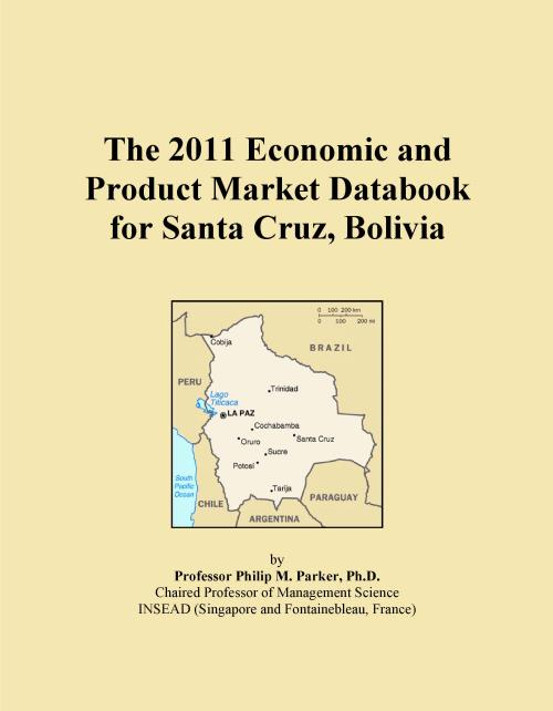 The 2011 Economic and Product Market Databook for Santa Cruz, Bolivia - Product Image