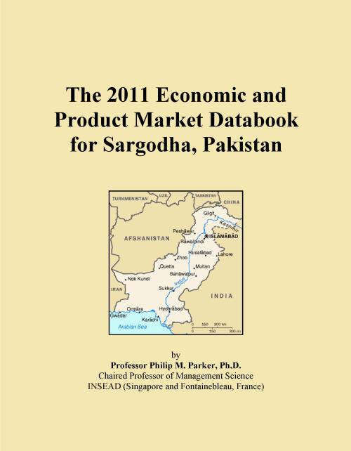 The 2011 Economic and Product Market Databook for Sargodha, Pakistan - Product Image
