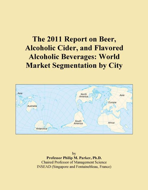 The 2011 Report on Beer, Alcoholic Cider, and Flavored Alcoholic Beverages: World Market Segmentation by City - Product Image