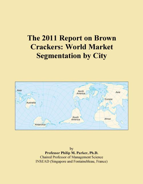 The 2011 Report on Brown Crackers: World Market Segmentation by City - Product Image
