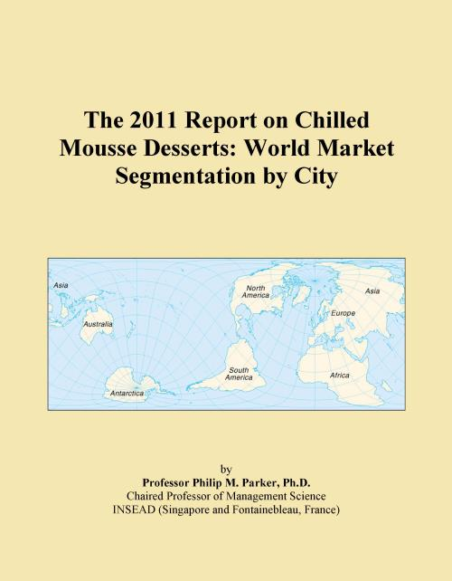 The 2011 Report on Chilled Mousse Desserts: World Market Segmentation by City - Product Image