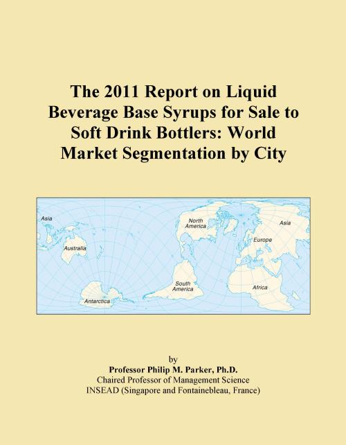 The 2011 Report on Liquid Beverage Base Syrups for Sale to Soft Drink Bottlers: World Market Segmentation by City - Product Image