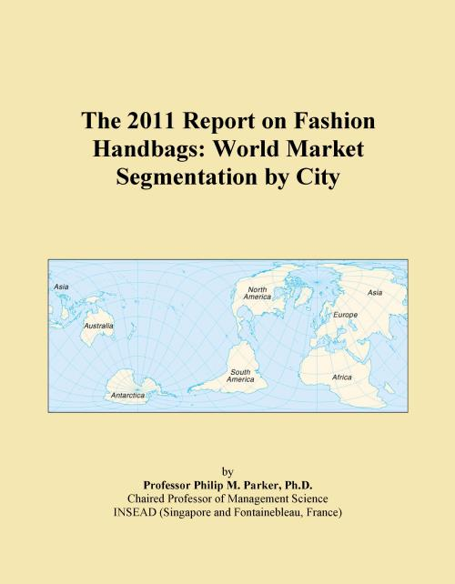 The 2011 Report on Fashion Handbags: World Market Segmentation by City - Product Image