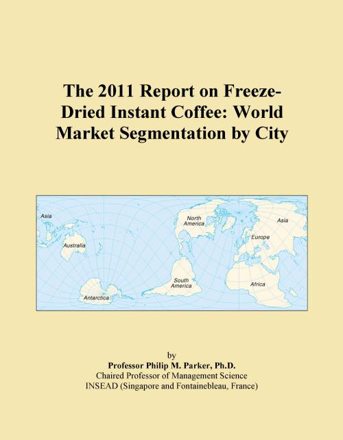 The 2011 Report on Freeze-Dried Instant Coffee: World Market Segmentation by City - Product Image
