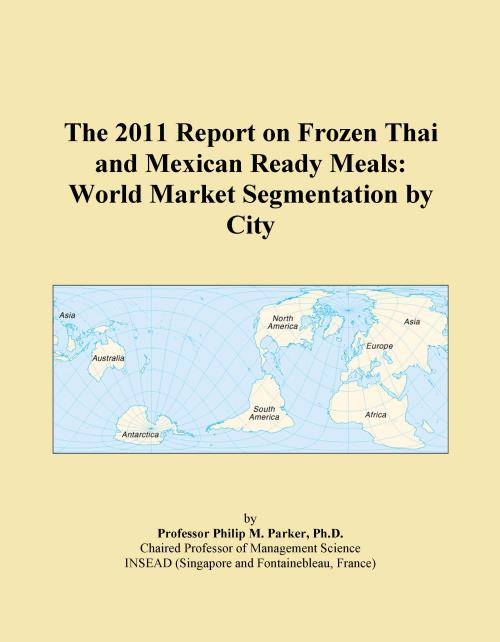The 2011 Report on Frozen Thai and Mexican Ready Meals: World Market Segmentation by City - Product Image