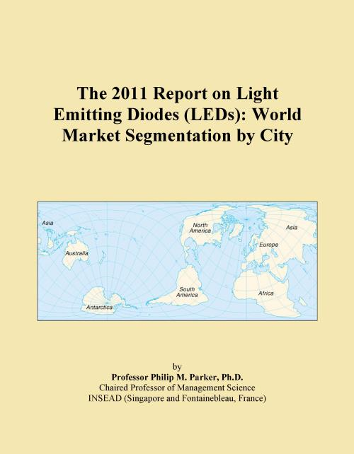 The 2011 Report on Light Emitting Diodes (LEDs): World Market Segmentation by City - Product Image