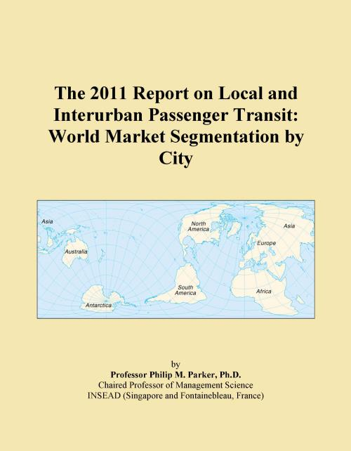 The 2011 Report on Local and Interurban Passenger Transit: World Market Segmentation by City - Product Image