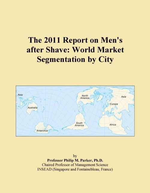 The 2011 Report on Men's after Shave: World Market Segmentation by City - Product Image
