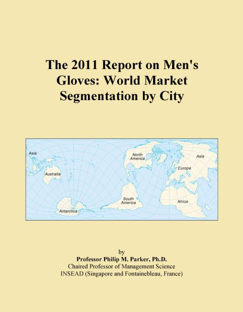 The 2011 Report on Men's Gloves: World Market Segmentation by City - Product Image