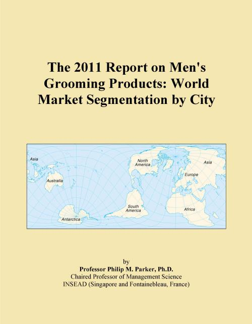 The 2011 Report on Men's Grooming Products: World Market Segmentation by City - Product Image
